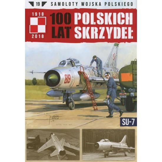Samoloty Wojska Polskiego 100 lat polskich skrzydeł Tom 19 SU-7